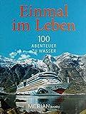 Einmal im Leben. Band 3. 100 Abenteuer zu Wasser.