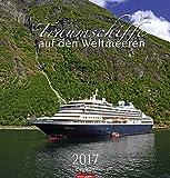 Traumschiffe auf den Weltmeeren - Kalender 2017