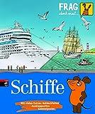 Frag doch mal ... die Maus! Schiffe: Band 25 (Die Sachbuchreihe, Band 25)