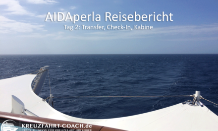 Reisebericht 06/2017 Tag 2: Transfer, Check-In, Kabine
